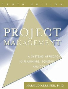 Project Management: A Systems Approach to Planning, Scheduling and Controlling, 10th Edition