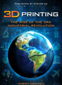 3D Printing: Rise of the Third Industrial Revolution